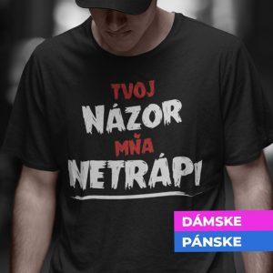 Tričko s potlačou TVOJ NÁZOR MŇA NETRÁPI