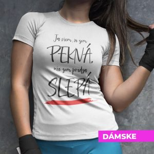 Tričko s potlačou SOM PEKNÁ NIE SLEPÁ