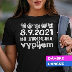Tričko s potlačou VYPIJEM (tvoj dátum)