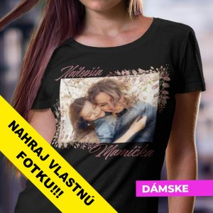 Tričko s FOTKOU pre MAMIČKU
