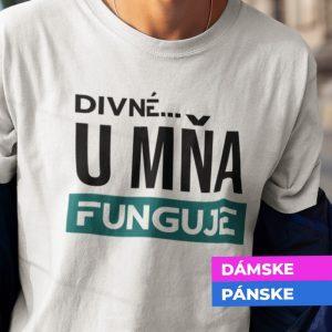 Tričko s potlačou DIVNÉ U MŇA FUNGUJE