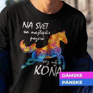 Tričko s potlačou Na svet sa najlepšie pozerá s koňa