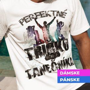 Tričko s potlačou Perfektné tričko tanečníka