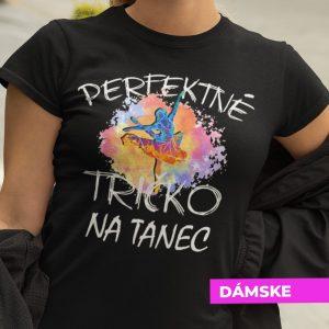 Tričko s potlačou Perfektné tričko na tanec
