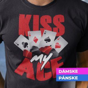 Tričko s potlačou Kiss my ace